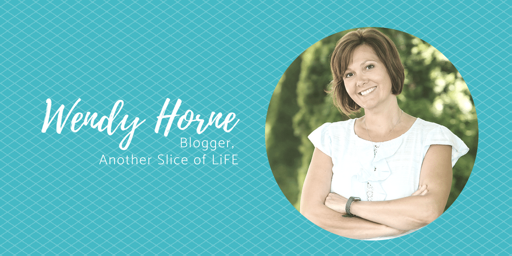 Meet Wendy Horne, Blogger, Another Slice of LiFE