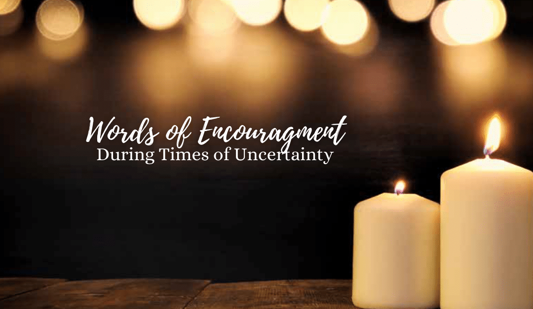 words of encouragement during times of uncertainty